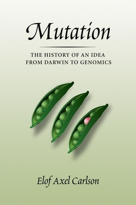 Mutation: The History of an Idea from Darwin to Genomics - Carlson, Elof Axel, PH.D.