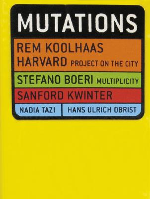 Mutations - Koolhaas, Rem, and Kwinter, Sanford, and Fabricius, Daniela
