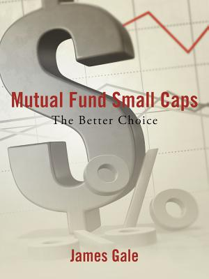 Mutual Fund Small Caps: The Better Choice - Gale, James
