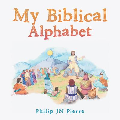 My Alphabet Bible - Pierre, Philip Jn
