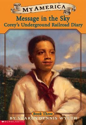 My America: Message in the Sky: Corey's Underground Railroad Diary, Book Three - Wyeth, Sharon Dennis