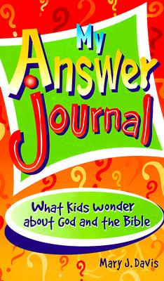 My Answer Journal: What Kids Wonder about God and the Bible - Davis, Mary J