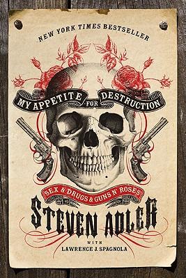 My Appetite for Destruction: Sex & Drugs & Guns N' Roses - Adler, Steven, Professor, and Spagnola, Lawrence J