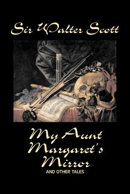 My Aunt Margaret's Mirror and Other Tales by Sir Walter Scott, Fiction, Historical, Literary, Classics - Scott, Sir Walter