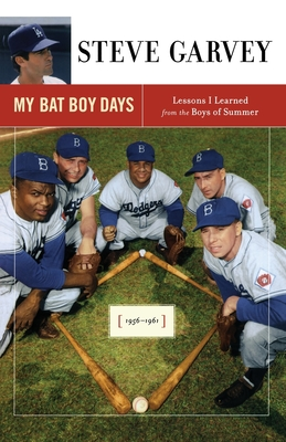 My Bat Boy Days: Lessons I Learned from the Boys of Summer - Garvey, Steve
