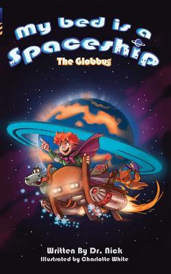 My Bed Is a Spaceship: The Globbus - Krasner, Nick