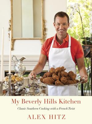 My Beverly Hills Kitchen: Classic Southern Cooking with a French Twist - Hitz, Alex