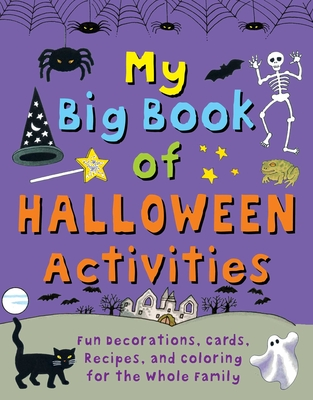 My Big Book of Halloween Activities: Fun Decorations, Cards, Recipes, and Coloring for the Whole Family - Beaton, Clare