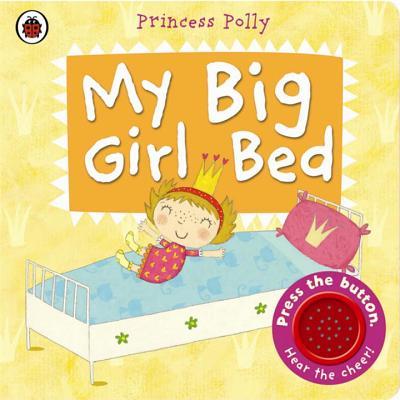 My Big Girl Bed: A Princess Polly Book - Li, Amanda