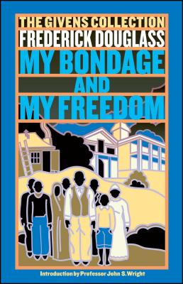 My Bondage and My Freedom: Part I. Life as a Slave. Part II. Life as a Freeman. - Douglass, Frederick, and Wright, John S (Introduction by), and Smith, James M'Cune (Introduction by)