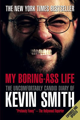 My Boring-Ass Life: The Uncomfortably Candid Diary of Kevin Smith - Smith, Kevin