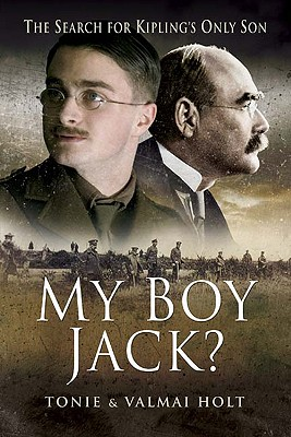 My Boy Jack?: The Search for Kipling's Only Son - Holt, Tonie, and Holt, Valamai