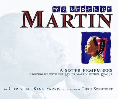 My Brother Martin: A Sister Remembers Growing Up with the Rev. Dr. Martin Luther King Jr. - Farris, Christine King, and Soentpiet, Chris K (Illustrator)