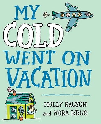 My Cold Went on Vacation - Rausch, Molly
