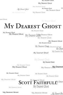 My Dearest Ghost - Faithfull, Scott