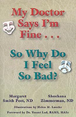 My Doctor Says I'm Fine... So Why Do I Feel So Bad? - Peet, Margaret Smith, ND, and Zimmerman, Shoshana, ND, and Lad, Vasant D, M.D. (Foreword by)