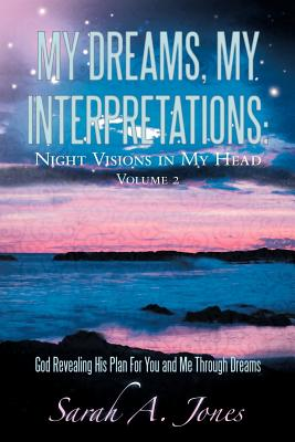 My Dreams, My Interpretations: Night Visions in My Head Volume 2 God Revealing His Plan for You and Me Through Dreams - Jones, Sarah A