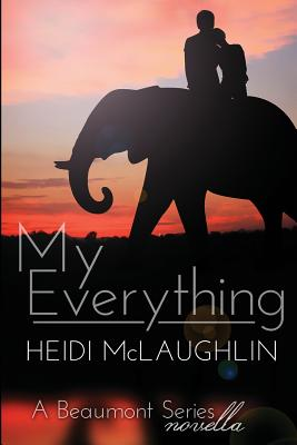 My Everything: A Beaumont Series Novella - McLaughlin, Heidi