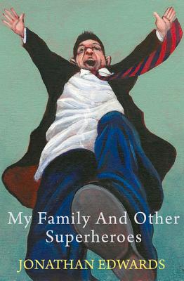 My Family and Other Superheroes - Edwards, Jonathan