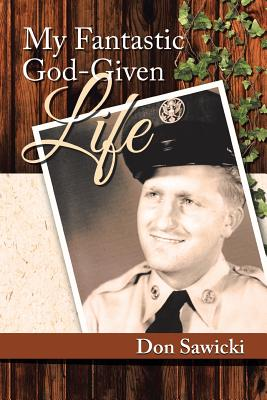 My Fantastic God-Given Life - Sawicki, Don