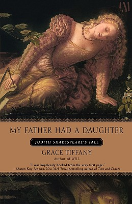 My Father Had a Daughter: Judith Shakespeare's Tale - Tiffany, Grace