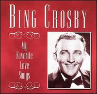 My Favorite Love Songs - Bing Crosby
