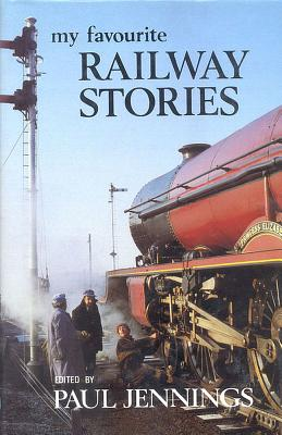 My Favourite Railway Stories - Jennings, Paul (Editor)