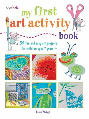 My First Art Activity Book: 35 Fun and Easy Art Projects for Children Aged 7 Years+ - Youngs, Clare