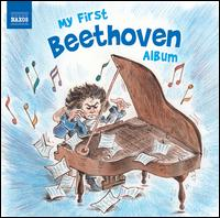 My First Beethoven Album - Attila Falvay (violin); Béla Kovács (clarinet); Csaba Onczay (cello); Gyorgy Eder (cello); Gyozo Mathe (viola);...