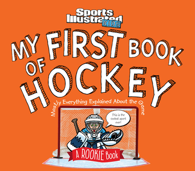 My First Book of Hockey: A Rookie Book - Editors of Sports Illustrated for Kids