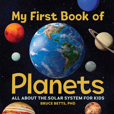 My First Book of Planets: All about the Solar System for Kids - Betts, Bruce