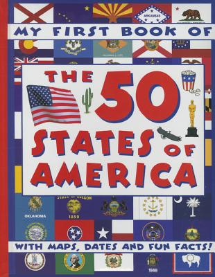 My First Book of the 50 States of America: With Maps, Dates and Fun Facts! - Anness Punlishing