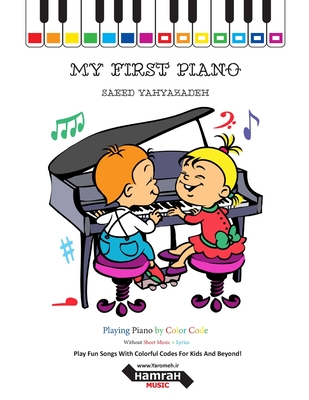 My First Piano: Play Fun Songs With Colorful Codes For Kids And Beyond! - Yahyazadeh, Saeed
