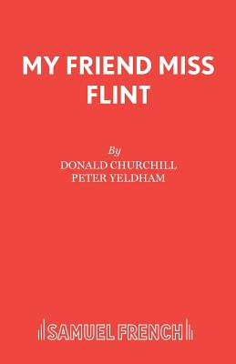 My Friend Miss Flint - Yeldham, Peter, and Churchill, Donald