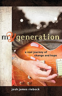 My Generation: A Real Journey of Change and Hope - Riebock, Josh James