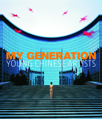 My Generation: Young Chinese Artists - Pollack, Barbara, and Zhenhua, Li, and Pill, Katherine (Contributions by)