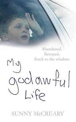 My Godawful Life: Abandoned. Betrayed. Stuck to the Window. - McCreary, Sunny