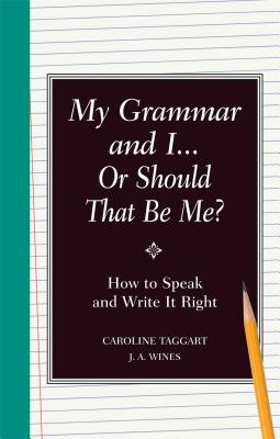 My Grammar and I or Should That Be Me?: How to Speak and Write It Right - Wines, J A