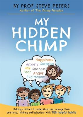 My Hidden Chimp: The new book from the author of The Chimp Paradox - Peters, Steve
