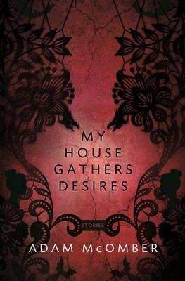My House Gathers Desires - McOmber, Adam