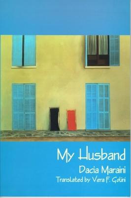 My Husband - Maraini, Dacia, and Golini, Vera (Translated by)