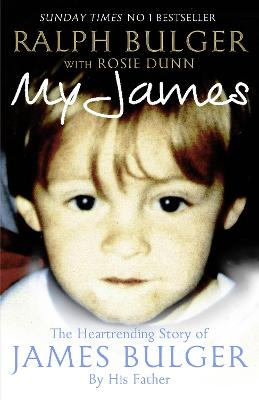 My James: The Heart-rending Story of James Bulger by His Father - Bulger, Ralph, and Dunn, Rosie