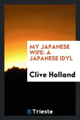 My Japanese Wife: A Japanese Idyl - Holland, Clive