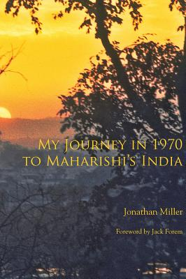 My Journey in 1970 to Maharishi's India - Miller, Jonathan L (Photographer), and Forem, Jack (Foreword by)