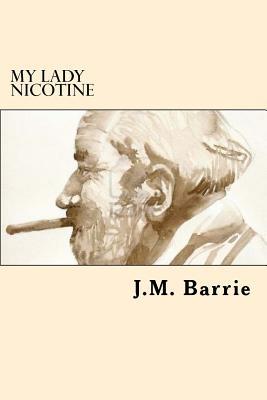 My Lady Nicotine - Barrie, James Matthew