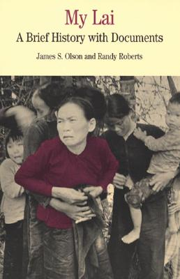 My Lai: A Brief History with Documents - Olson, James S, and Roberts, Randy
