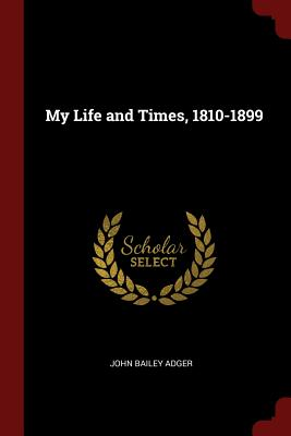 My Life and Times, 1810-1899 - Adger, John Bailey