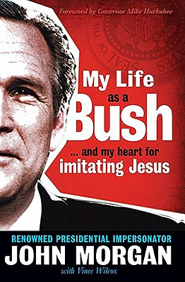 My Life as a Bush: And My Heart for Imitating Jesus - Morgan, John