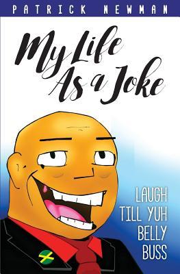 My Life as a Joke: Laugh Till Yuh Belly Buss - Newman, Patrick