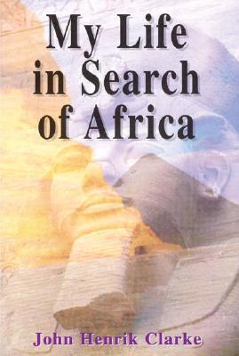 My Life in Search of Africa - Clarke, John Henrik